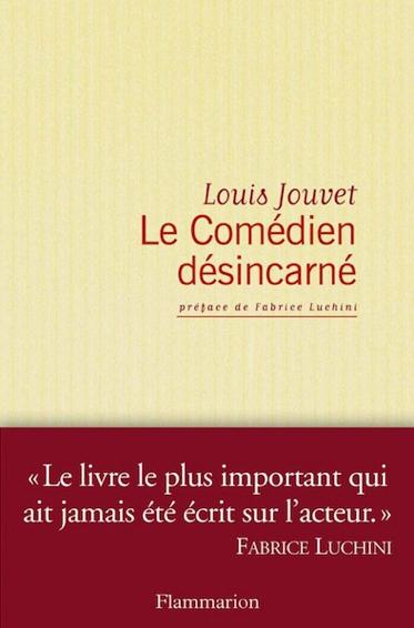 «Le Comédien désincarné» de Louis Jouvet: la bible des comédiens