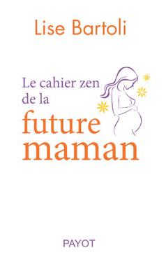 Le cahier zen de la future maman de Lise Bartoli