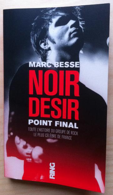 « Noir désir Point Final » de Marc Besse : vie et mort du plus grand groupe de Rock français