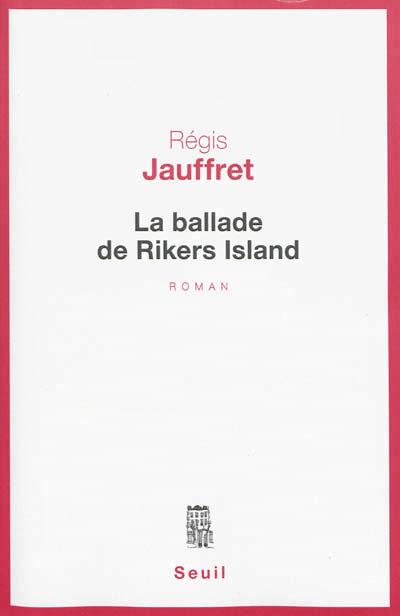 «La Ballade de Rikers Island» : Quand Régis Jauffret rejoint le banc des jurés