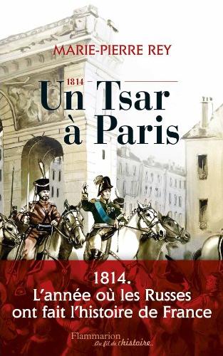 http://toutelaculture.com/wp-content/uploads/2014/03/1814-un-Tsar-à-Paris-de-Marie-Pierre-Rey.png