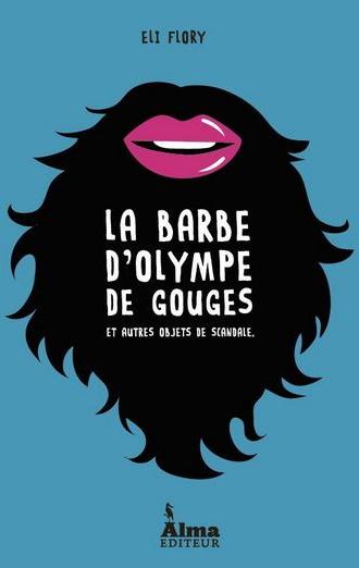 «La barbe d'Olympe de Gouges et autres objets de scandale» de Eli Flory