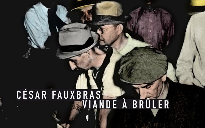 «Viande à brûler» de César Fauxbras: journal intemporel d'un chômeur