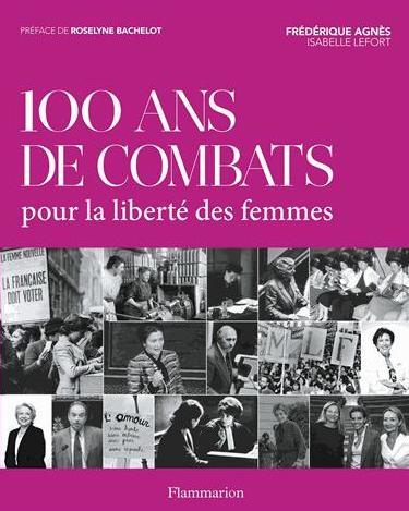 100 ans de combats pour la libert des femmes un livre enqu te sur le chemin de l 39 galit. Black Bedroom Furniture Sets. Home Design Ideas