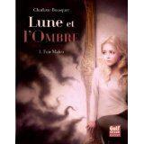 Lune et l'Ombre tome 1 de Charlotte Bousquet
