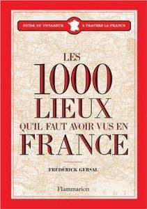 1001 Lieux qu'il faut avoir vus en France de Frédérick Gersal