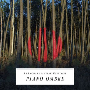 Francois and The Atlas Mountains - Piano Ombre