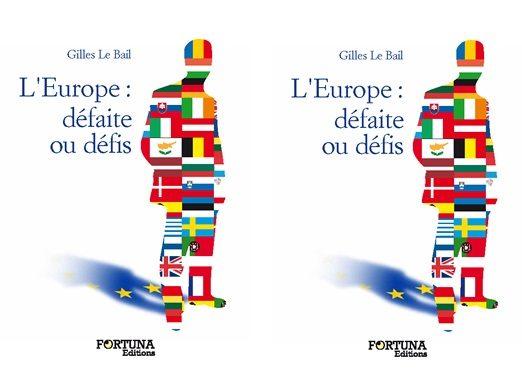 « L'Europe, défaite ou défis » de Gilles Le Bail : un plaidoyer pour une union solide