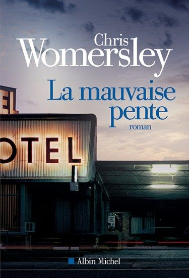 [Critique] « La Mauvaise pente » de Chris Womersley, chez Albin Michel