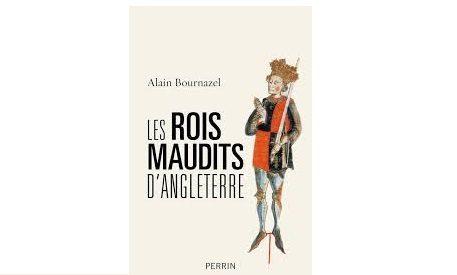 «Les rois maudits d'Angleterre», d'Alain Bournazel