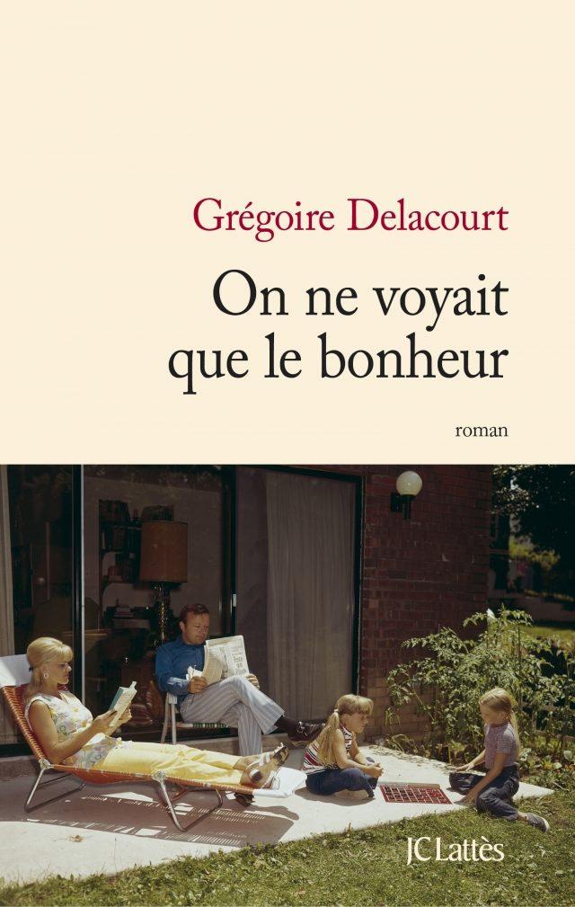 « On ne voyait que le bonheur » de Grégoire Delacourt : une magnifique fable familiale cruelle et désolée