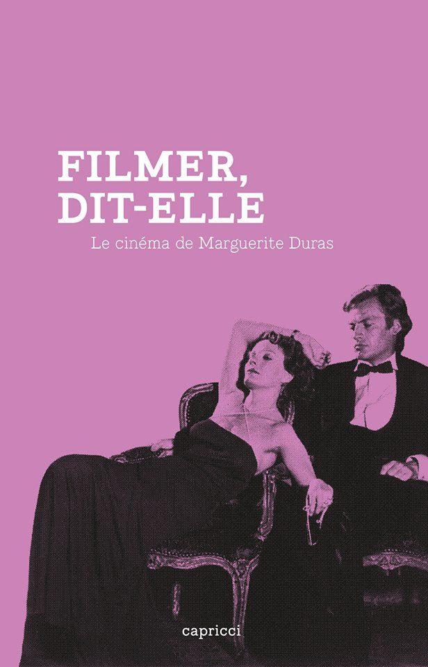 « Filmer dit-elle » : un ouvrage beau et riche sur le cinéma de Marguerite Duras