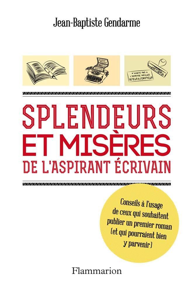 Jean- Baptiste Gendarme : «Splendeurs et misères de l'aspirant écrivain»