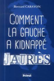 « Comment la gauche a kidnappé Jaurès » de Bernard Carayon