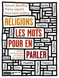 «Religions les mots pour en parler» de François Boespflug, Thierry Legrand et Anne- Laure Zwilling