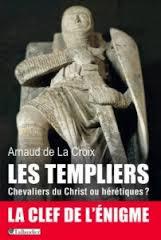 « Les templiers : Chevaliers du Christ ou hérétiques ? » d'Arnaud de la Croix sans-titre-8
