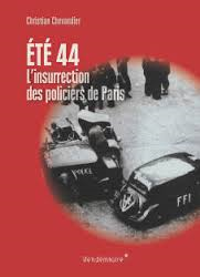 « Eté 44 : l'insurrection des policiers de Paris » de Christian Chevandier