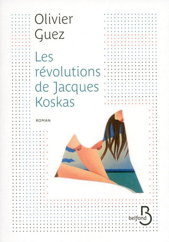 « Les révolutions de Jacques Koskas » d'Olivier Guez ou les tribulations d'un journaliste nostalgique à l'assaut du monde et de ses femmes