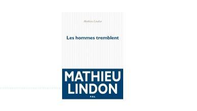 «Les hommes tremblent» : Mathieu Lindon interroge l'humanité d'un immeuble
