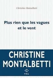 «Plus rien que les vagues et le vent» de Christine Montalbetti : un souffle narratif indémenti