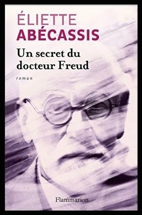 «Un secret du Docteur Freud», une visiteuse à l'heure de l'Anschluss, par Eliette Abécassis