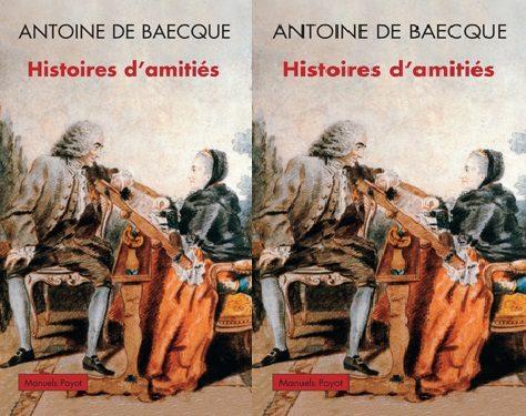 Antoine de Baecque et ses Histoires d'amitiés