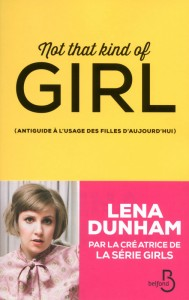 not that kind of girl de lena dunham un anti guide a lusage des filles qui passe un peu a cote
