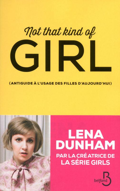 «Not That Kind of Girl» de Lena Dunham : un anti-guide à l'usage des filles… qui passe un peu à côté