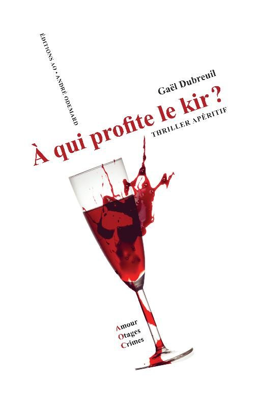 A qui profite le kir? de Gaël Dubreuil: Rira bien kir ira…