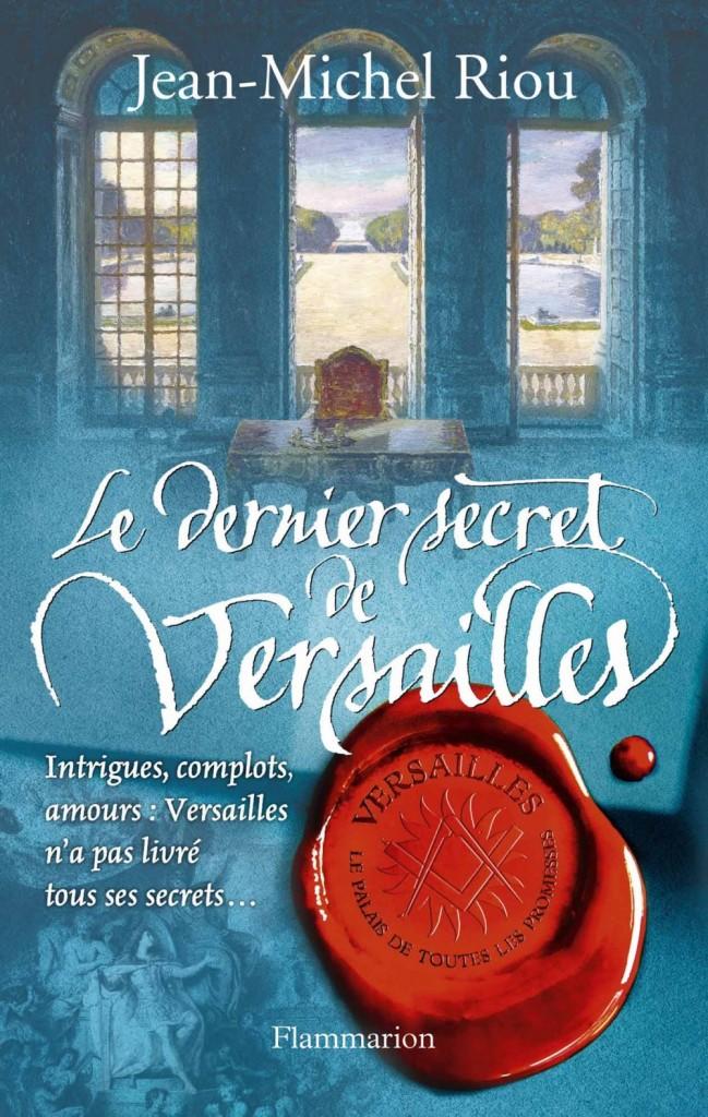«Le dernier secret de Versailles» de Jean-Michel Riou : quand la plume rend le passé présent