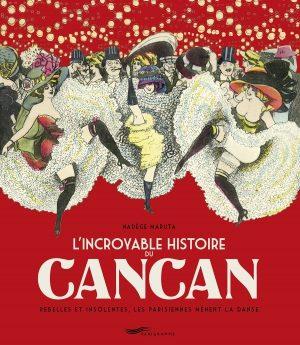 Gagnez 3 exemplaires de « L'Incroyable histoire du Cancan » de Nadège Maruta