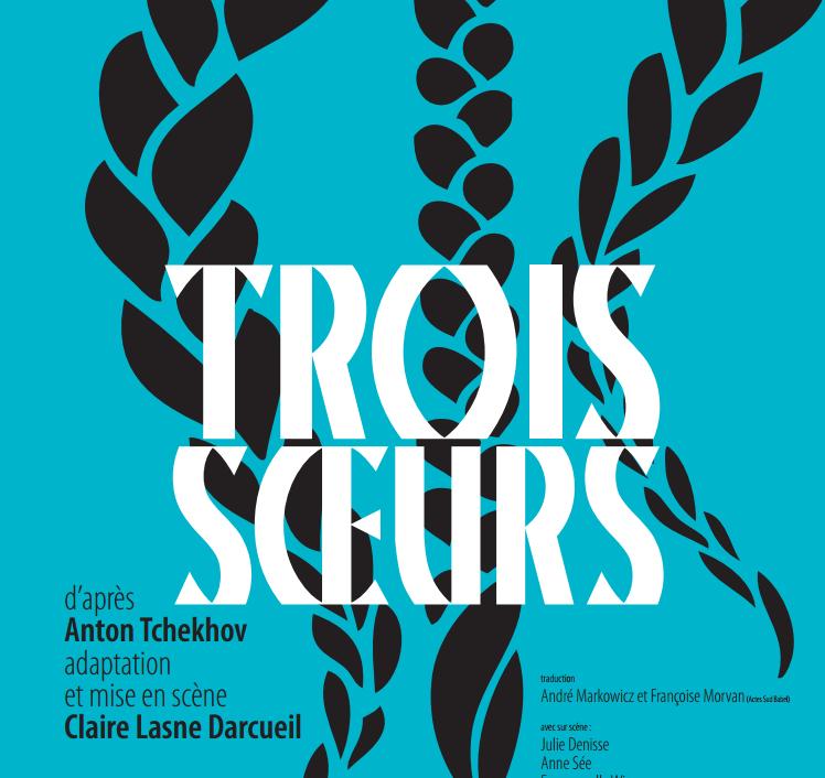 «Trois Sœurs» face aux pleins et aux vides de la vie au Théâtre de La Tempête