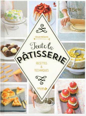 «Toute la pâtisserie, Recettes & techniques»