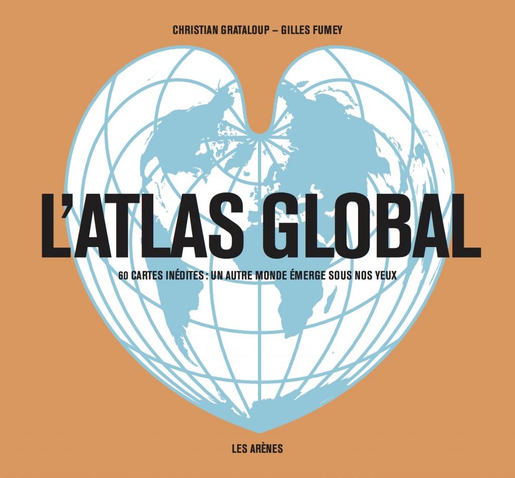 Le global pour lui-même et par les cartes : «L'atlas global» aux éditions des Arènes