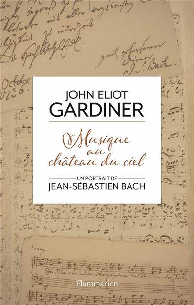 Musique au château du ciel éditions : une biographie de Bach par John Eliot Gardiner