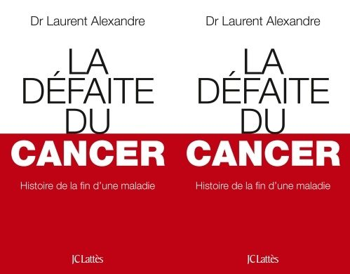 La défaite du cancer, par Laurent Alexandre