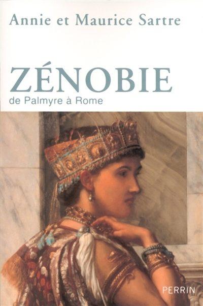 «Zénobie» d'Annie et Maurice Sartre, de Palmyre à Rome, de l'Histoire au mythe.