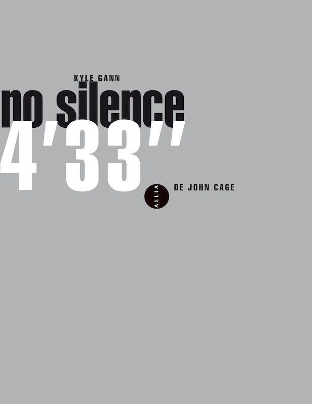 «No Silence, 4'33 de John Cage», par Kyle Gann, le bruit et la fureur du silence