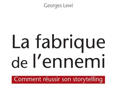 «La fabrique de l'ennemi», comment réussir son storytelling par Georges Lewi