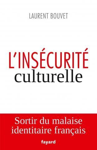 Laurent Bouvet, «L'insécurité culturelle – sortir du malaise identitaire français» (Fayard)