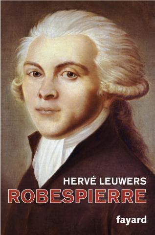 Biographie : Hervé Leuwers réhabilite Robespierre