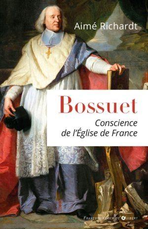 « Bossuet, Conscience de l'église de France » par Aimé Richardt