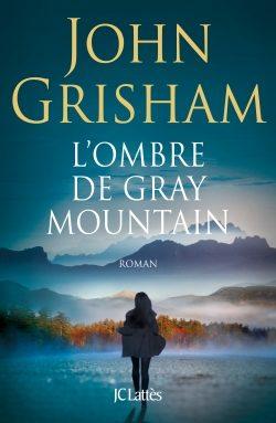 «L'Ombre de Gray Mountain», le dernier John Grisham chez JC Lattès