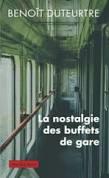 «La Nostalgie des buffets de gare» par Benoît Duteurtre