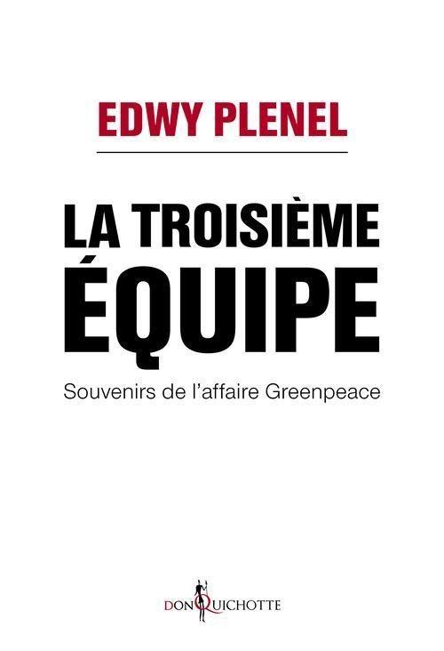« La troisième équipe » : Plenel sur l'affaire Greenpeace
