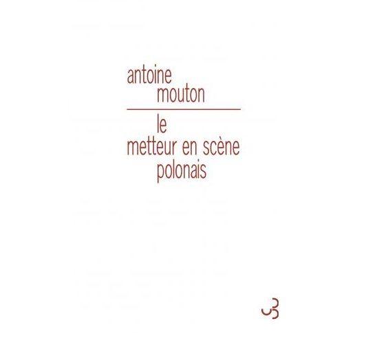 «Le metteur en scène polonais» d'Antoine Mouton, un conte cruel