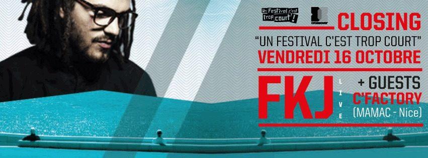 #CrossoverSession x Closing 'Un Festival C'est Trop Court !' avec FKJ (live) le 16 OCTOBRE au C'FACTORY (MAMAC) // NICE