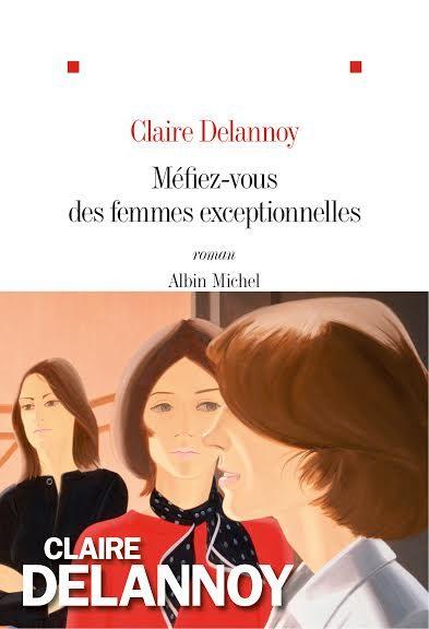 « Méfiez-vous des femmes exceptionnelles » : des destins emmêlés par Claire Delannoy