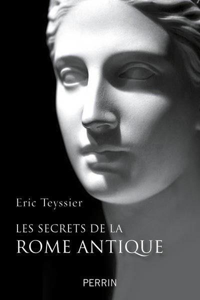 «Les secrets de la Rome antique» d'Eric TEYSSIER, du mythe fondateur à la puissance impériale.