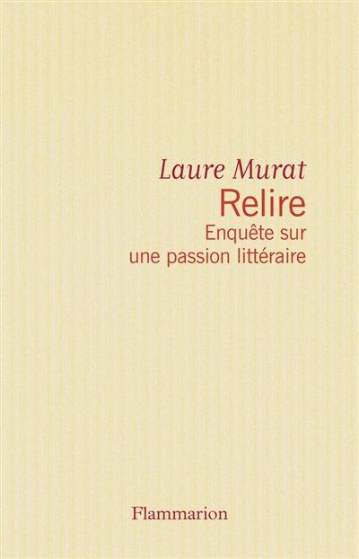 «Relire, Enquête sur une passion littéraire» de Laure Murat, Pourquoi relire?